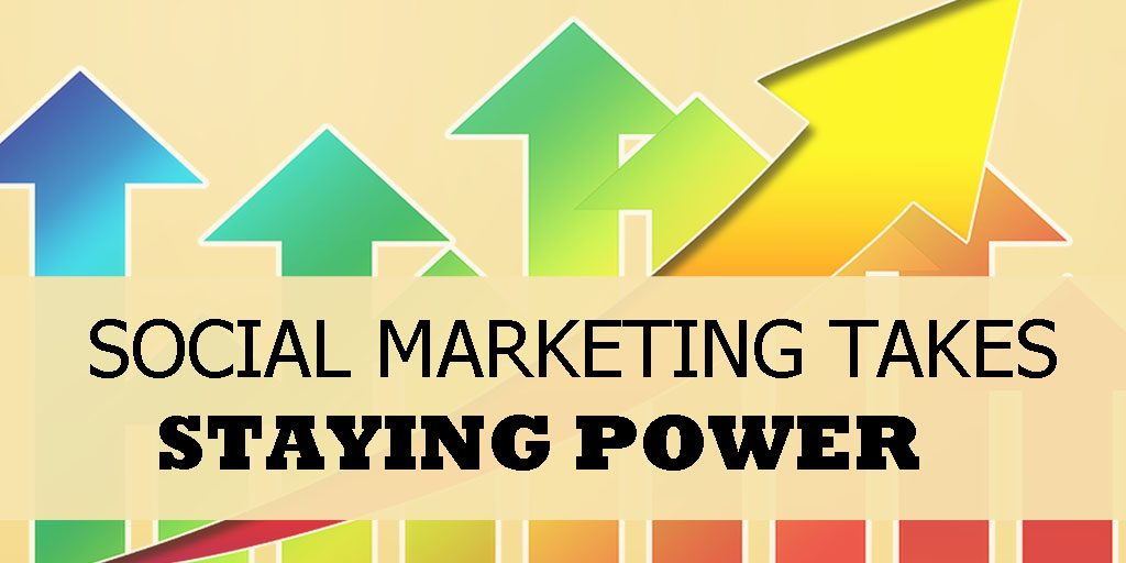 Social Marketing Takes Staying Power a