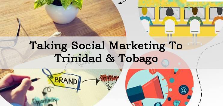 Takeing Social marketing to Trinidad & Tobago