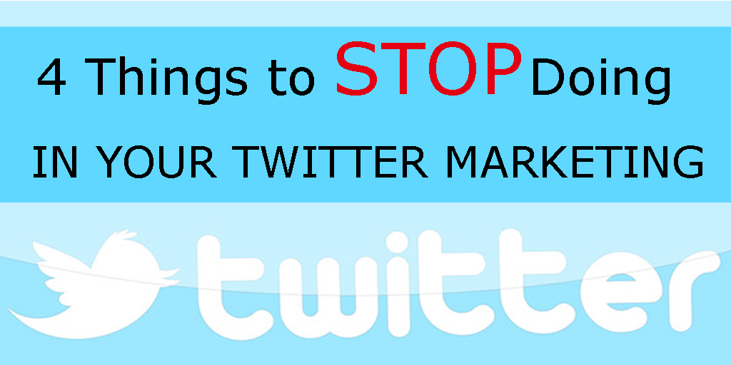 4 Things to stop doing in Twitter.