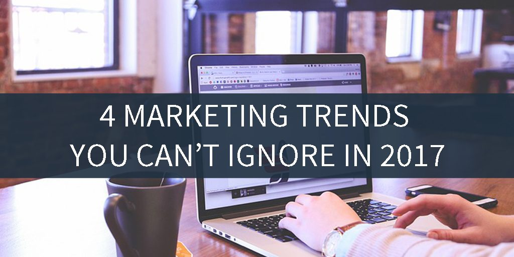 4-Marketing-Trends-You-Can't-Ignore-In-2017-cktechconnect