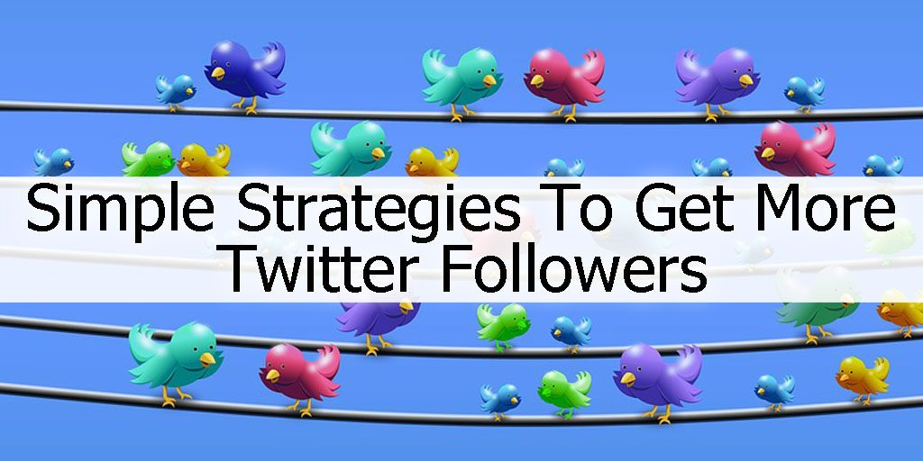 Simple-Strategies-To-get-More-Twitter-Followers