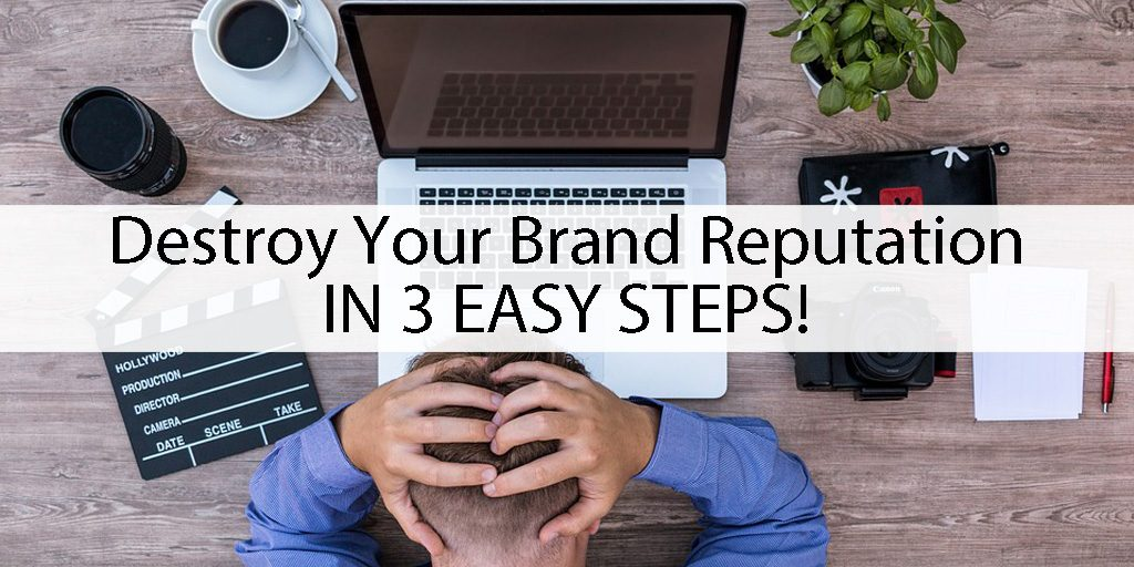 DESTROY YOUR BRAND REPUTATION