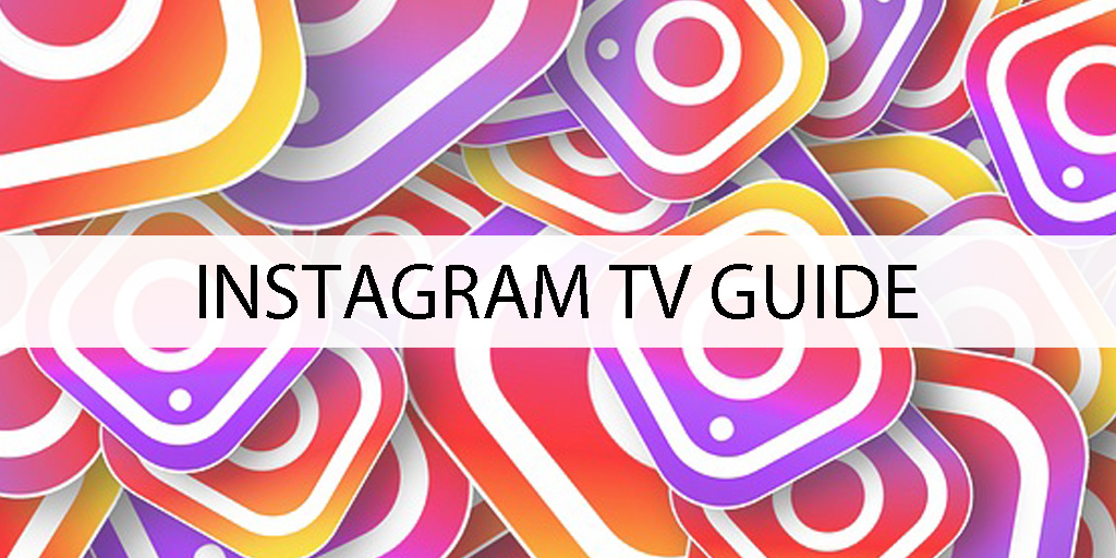 INSTAGRAM TV GUIDE