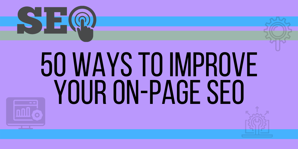 Improve Your On-Page SEO with These 50 Tips